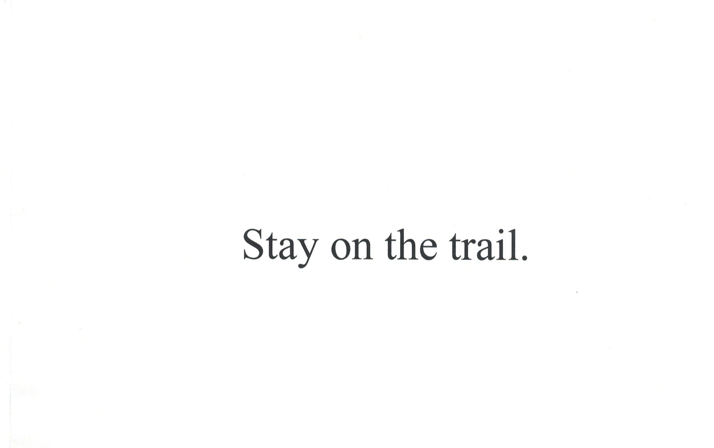 Stay on the trail.